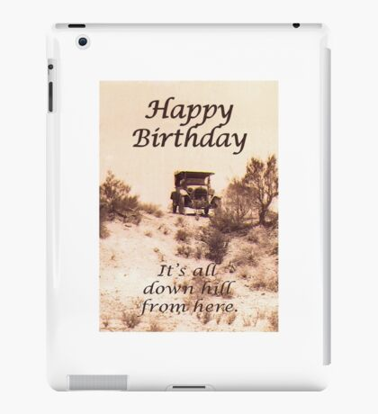 Happy Birthday, old car, all down hill from here, humor iPad Case/Skin