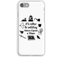 """I'd Rather Be Watching Once Upon a Time"" Icon Design in Black iPhone Case/Skin"