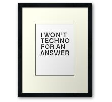 I Won't Techno for an Answer II Framed Print