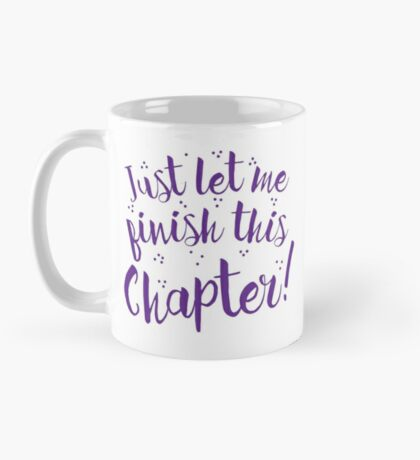 Just let me finish this CHAPTER! Mug