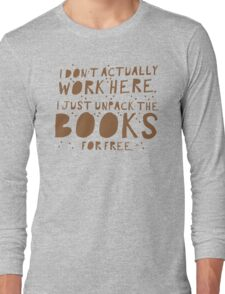 I don't actually work here! I just unpack the books for free Long Sleeve T-Shirt