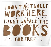 I don't actually work here! I just unpack the books for free Poster