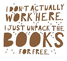 I don't actually work here! I just unpack the books for free Photographic Print