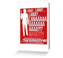 LANAAAAAAA!?!... Danger Zone! Greeting Card