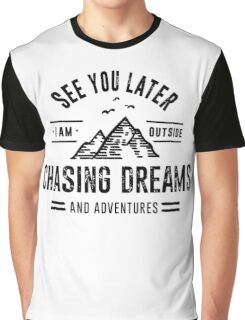 I'm Outside Chasing Dreams and Adventures Graphic T-Shirt