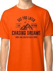 I'm Outside Chasing Dreams and Adventures Classic T-Shirt