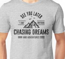 I'm Outside Chasing Dreams and Adventures Unisex T-Shirt