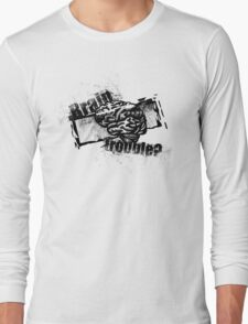 Brain Trouble? Long Sleeve T-Shirt