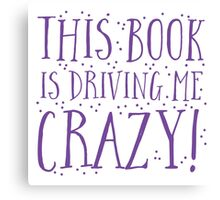 This book is DRIVING me CRAZY! Canvas Print