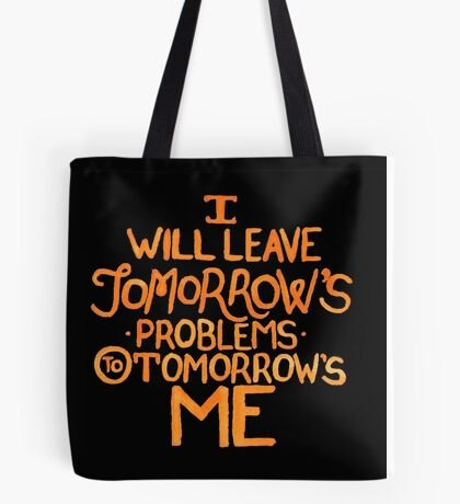 I Will Leave Tomorrow's Problems Tote Bag
