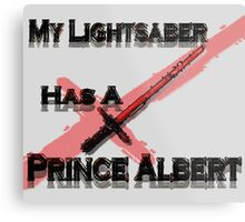 My Lightsaber has a Prince Albert Metal Print
