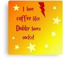 I love coffee like Dobby loves socks Canvas Print
