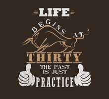 Life Begins at Thirty, The Past is Just Practice Unisex T-Shirt