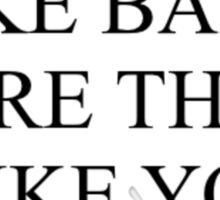 I like bands more than I like you.  Sticker