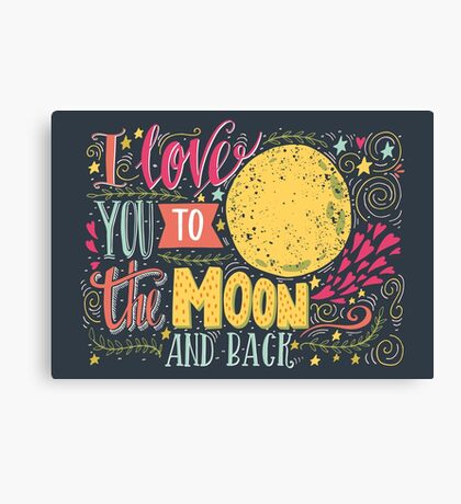 I love you to the moon and back.. Canvas Print