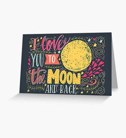 I love you to the moon and back.. Greeting Card