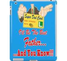 I'll Be the Best Father ... and You Know iPad Case/Skin