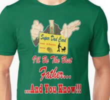I'll Be the Best Father ... and You Know Unisex T-Shirt
