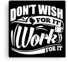 Don't Wish for it Work  Canvas Print