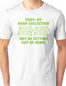 Okay, my BOOK COLLECTION may be getting out of hand Unisex T-Shirt