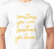Sometimes you win and sometimes you learn Unisex T-Shirt