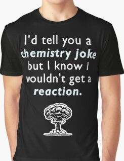 Chemistry Joke Graphic T-Shirt