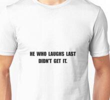 Laughs Last Unisex T-Shirt