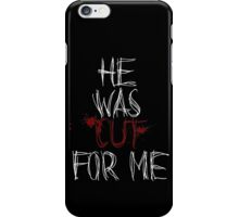 He Was Cut For Me iPhone Case/Skin