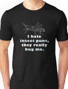 I hate insect puns... Unisex T-Shirt
