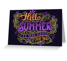 Hello summer. I have been waiting for you.  Greeting Card