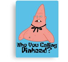 Who You Calling Pinhead? - Spongebob Canvas Print