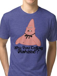 Who You Calling Pinhead? - Spongebob Tri-blend T-Shirt