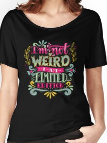 I'm not weird, I am limited edition. Women's Relaxed Fit T-Shirt