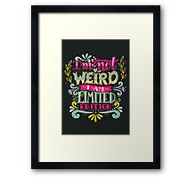 I'm not weird, I am limited edition. Framed Print