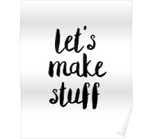 Motivational Quote Let's Make Stuff Creativity Typography Saying Poster