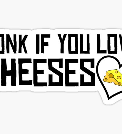 Honk If You Love Cheeses Sticker
