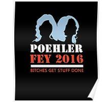 POEHLER FEY 2016 B*tches Get Stuff Done Poster