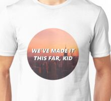 we've made it this far, kid Unisex T-Shirt