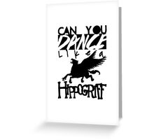 DANCE LIKE A HIPPOGRIFF Greeting Card
