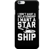 I want a Star ship not a relationship iPhone Case/Skin