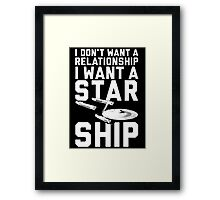 I want a Star ship not a relationship Framed Print