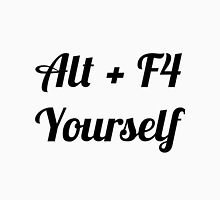 Alt + F4 Yourself Unisex T-Shirt