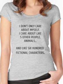 I don't only care about myself, I care about like 5 other people, animals and like six hundred fictional characters Women's Fitted Scoop T-Shirt