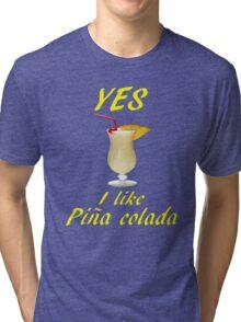 YES I LIKE PINA COLADA Tri-blend T-Shirt