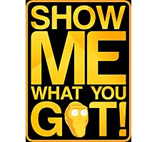 SHOW ME WHAT YOU GOT! Photographic Print