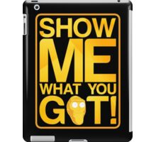 SHOW ME WHAT YOU GOT! iPad Case/Skin