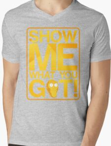 SHOW ME WHAT YOU GOT! Mens V-Neck T-Shirt