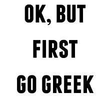 OK BUT FIRST GO GREEK Photographic Print