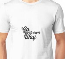 You Can Go Your Own Way... Unisex T-Shirt