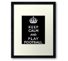 Keep Calm and play football Framed Print